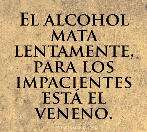 El Alcohol Mata Lentamente Para Los Frases