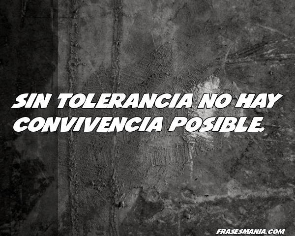 Sin Tolerancia No Hay Convivencia Frases
