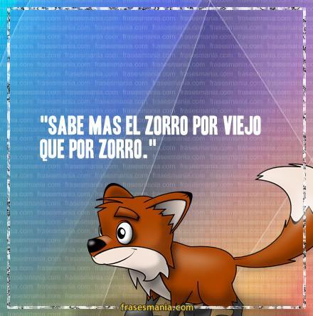 Sabe Más El Zorro Por Viejo Que Por Refranes