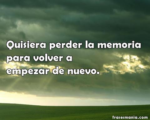 Quisiera Perder La Memoria Para Volver A Frases