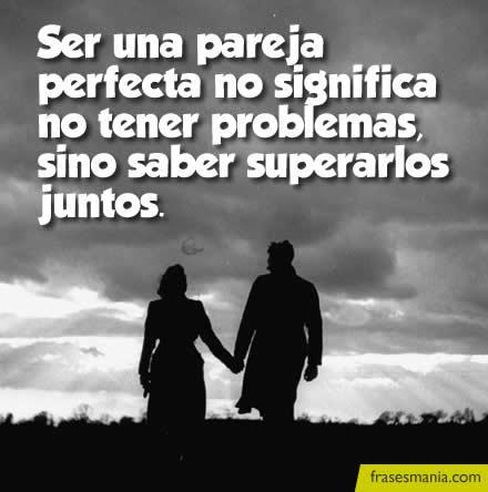 Ser una pareja perfecta no significa no .... Frases en Frasesmania.