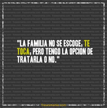 La Familia No Se Escoge Te Toca Pero Tengo Frases