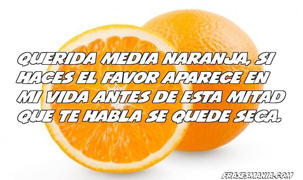 Querida Media Naranja Si Haces El Favor Frases