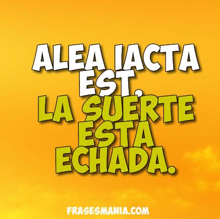 Alea iacta est la suerte est frases for Fraces en latin