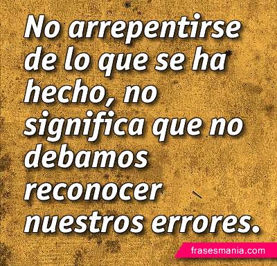 No Arrepentirse De Lo Que Se Ha Hecho No Frases