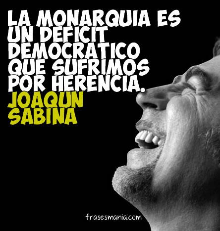 La monarquía es un déficit democrático que .... Frases.