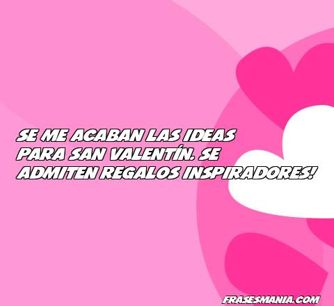 Se Me Acaban Las Ideas Para San Valentín Se Frases