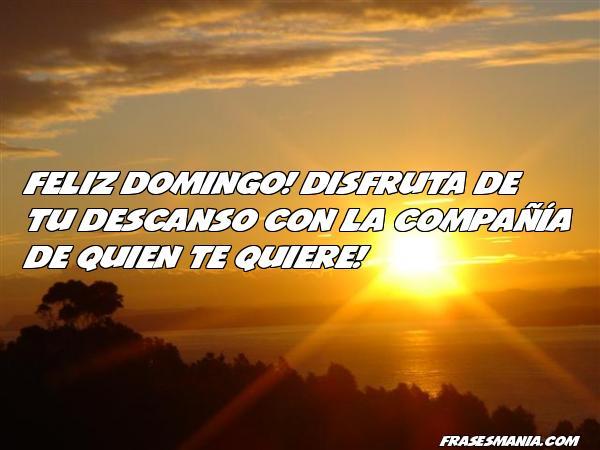 Feliz Domingo! Disfruta De Tu Descanso Con .... Frases