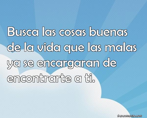 Busca las cosas buenas de la vida que las frases - Mala suerte en la vida ...