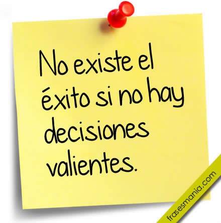 Busca decisiones valientes